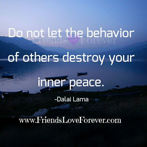 Don't let the behavior of others destroy your inner peace