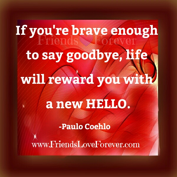 If you are brave enough to say Goodbye