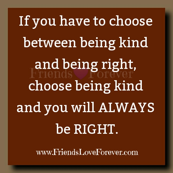 If you have to choose between being kind & being right