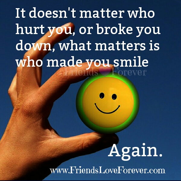 It doesn't matter who Hurt or Broke you down