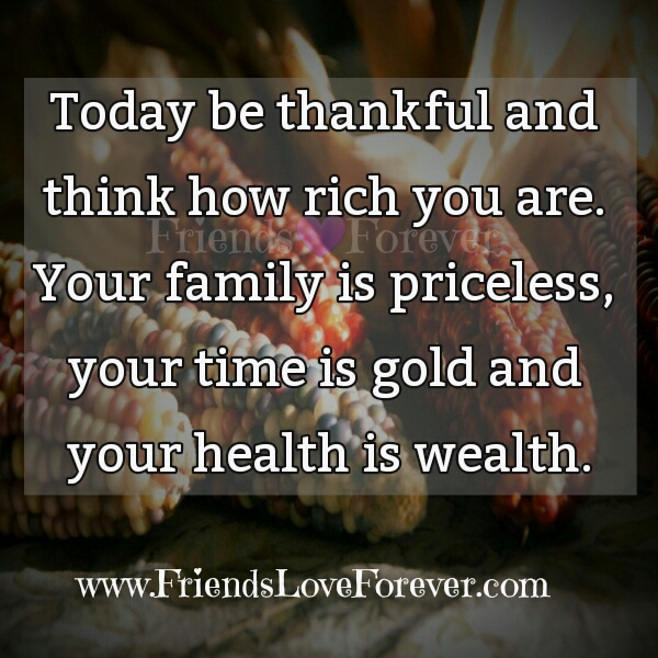 Today be thankful & think how rich you are