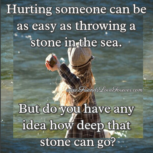 Hurting someone can be as easy as throwing a stone in the sea