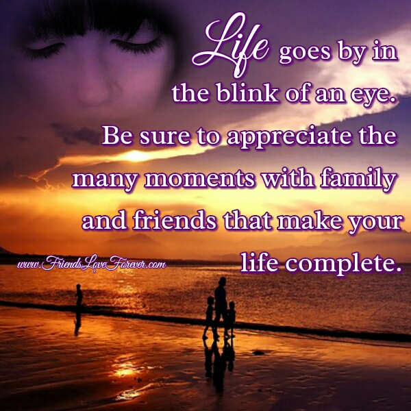 Life goes by in the blink of an eye