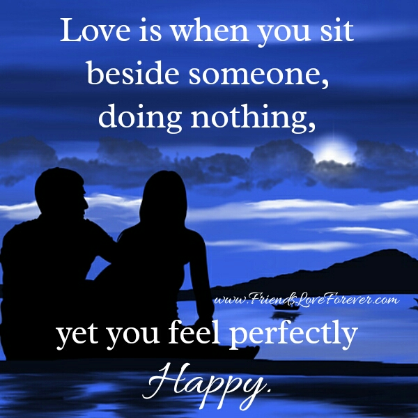 Love is when you site beside someone
