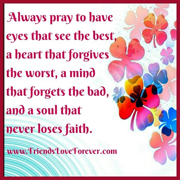 Always pray to have a mind that forgets the bad
