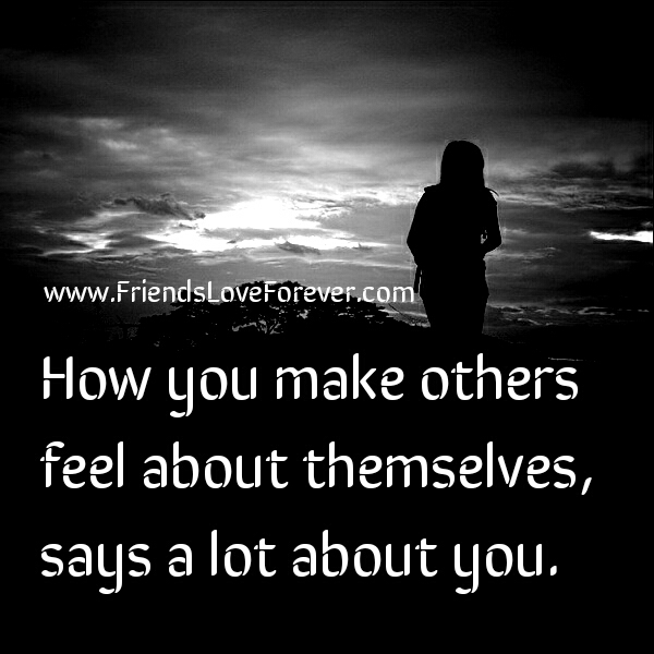 How you make others feel about themselves?