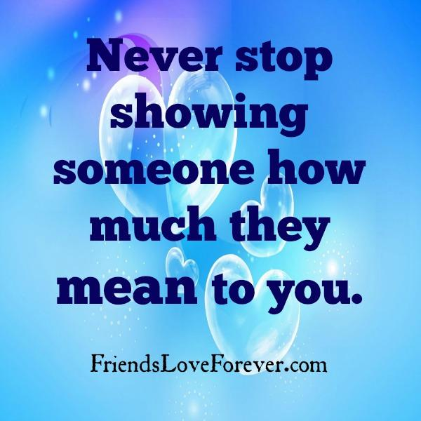 Show someone how much they mean to you