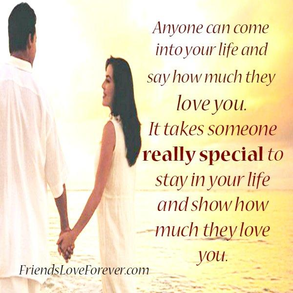 Anyone can come into your life & say how much they love you