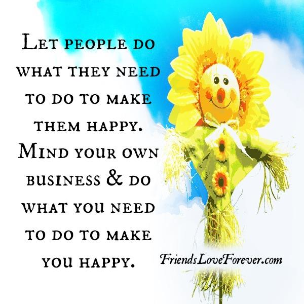 Let people do what they need to do to make them happy