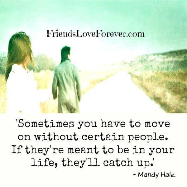 Sometimes you have to move on without certain people