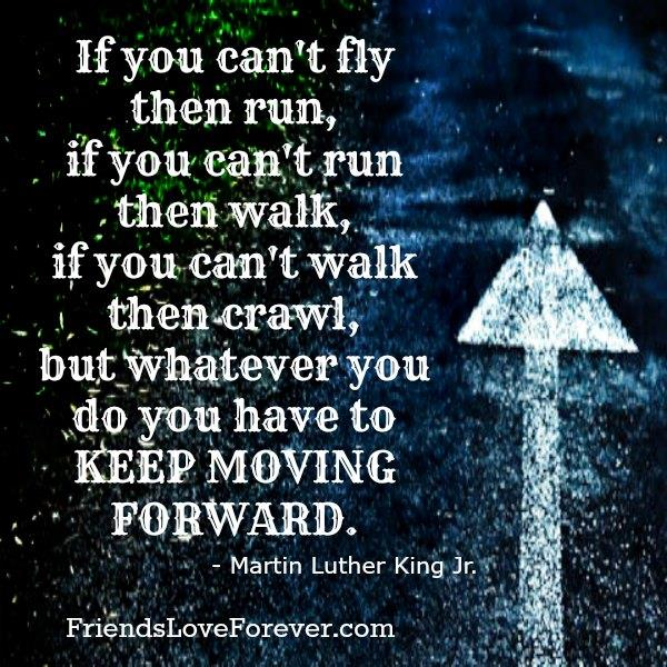 Whatever you do, you have to keep moving forward