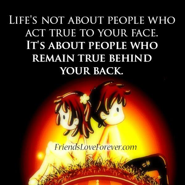 Life's not about people who act true to your face