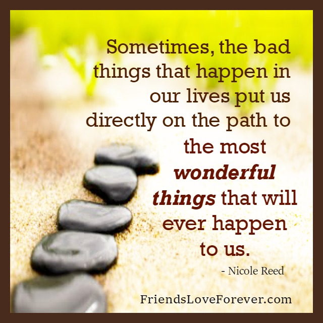 Sometimes, the bad things that happen in your life