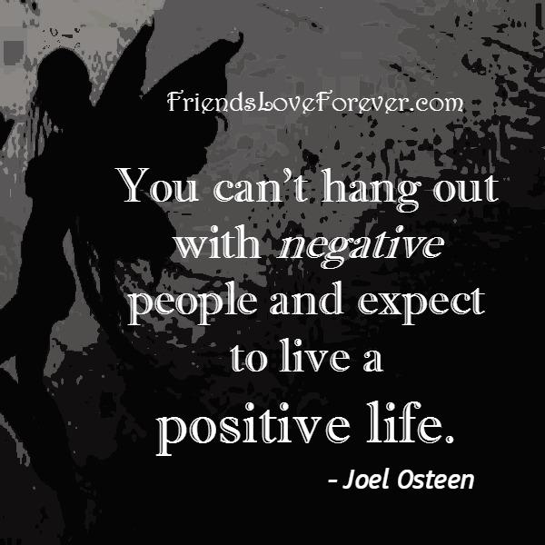 You can't hang out with negative people